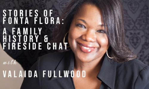 Stories Of Fonta Flora, A Historical Fireside Chat With Valaida Fullwood At Whippoorwill Dairy Farm, 11/6