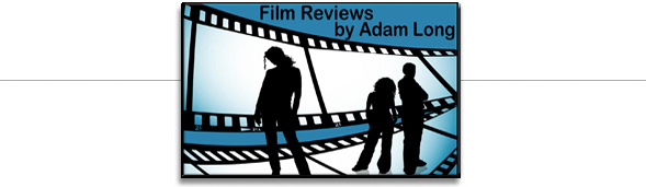 Film Reviews by Adam Long